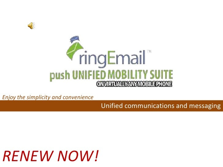 Enjoy the simplicity and convenience                                       Unified communications and messagingRENEW NOW!