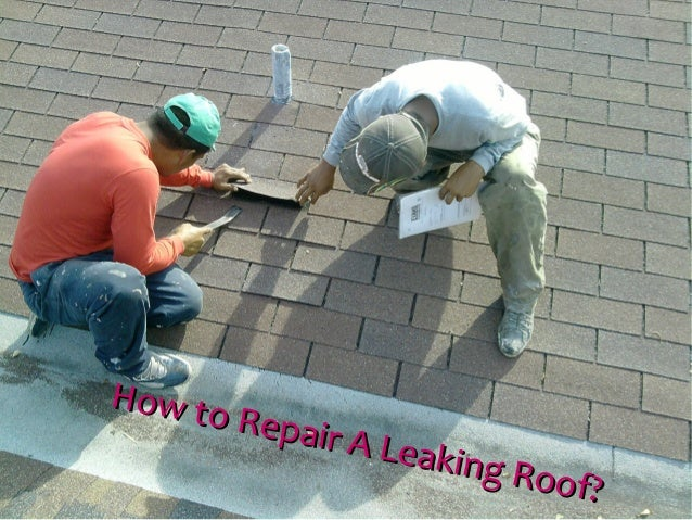 How to Repair A Leaking Roof? How to Repair A Leaking Roof?