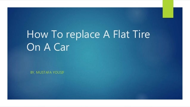 How To replace A Flat Tire On A Car BY, MUSTAFA YOUSIF