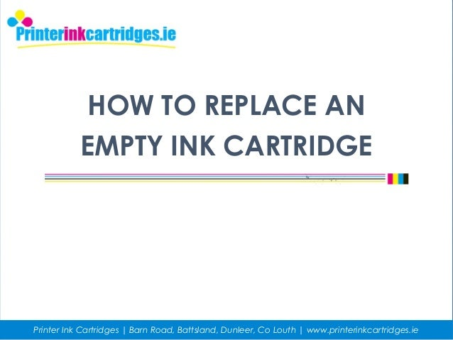 HOW TO REPLACE AN EMPTY INK CARTRIDGE Printer Ink Cartridges | Barn Road, Battsland, Dunleer, Co Louth | www.printerinkcar...