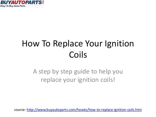How To Replace Your Ignition Coils A step by step guide to help you replace your ignition coils!  source: http://www.buyau...