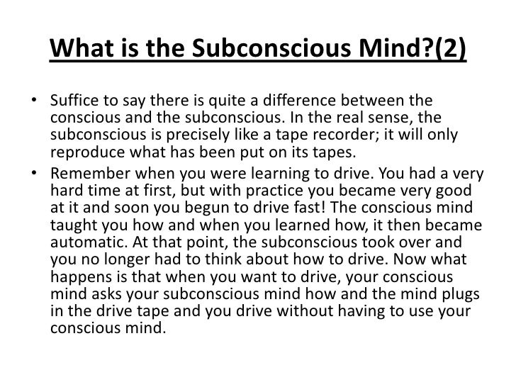 observing the teens conscious and subconscious acts The power of subconscious mind is becoming more evident as researchers learn more about the brain even though it is consciousness that we are aware of, it is the unconscious mind operating beyond our awareness that really runs the show.