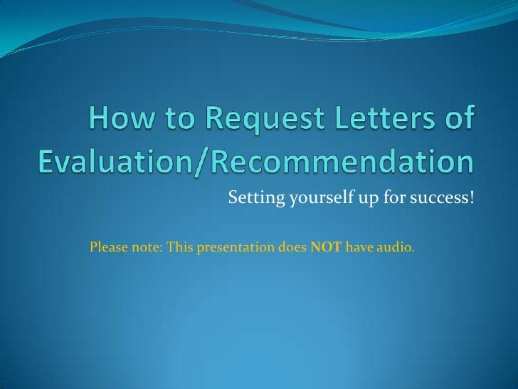 How to Request Letters of Evaluation/Recommendation<br />Setting yourself up for success!<br />Please note: This presentat...