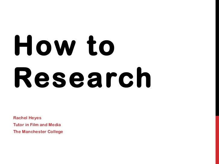 How toResearchRachel HeyesTutor in Film and MediaThe Manchester College