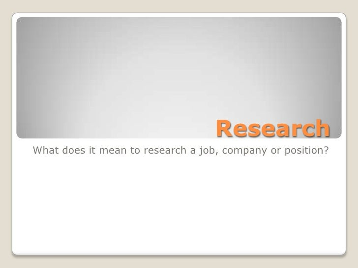 ResearchWhat does it mean to research a job, company or position?