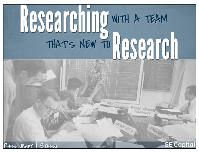 Researching                                   WITH A TEAM               THAT'S NEW TO                                     ...