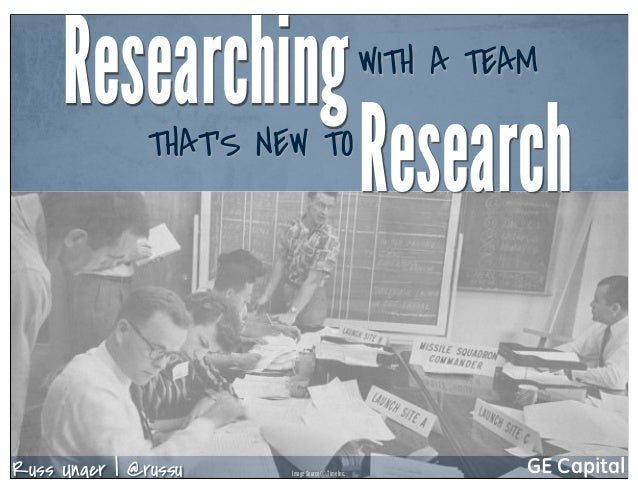 Russ Unger | @russu GE CapitalResearchingWITH A TEAMResearchTHAT'S NEW TOImage Source © Time Inc.