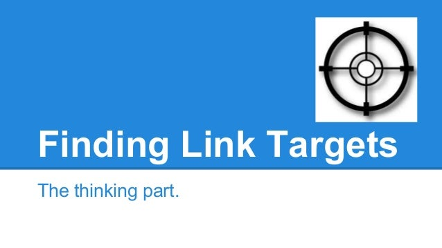 Finding Link Targets The thinking part.