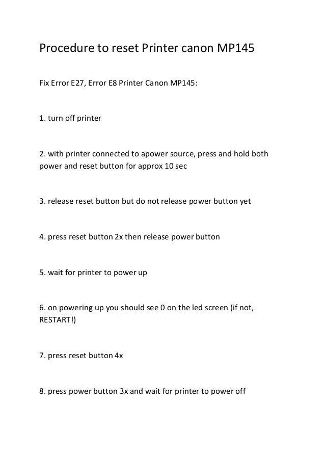 Procedure to reset Printer canon MP145Fix Error E27, Error E8 Printer Canon MP145:1. turn off printer2. with printer conne...