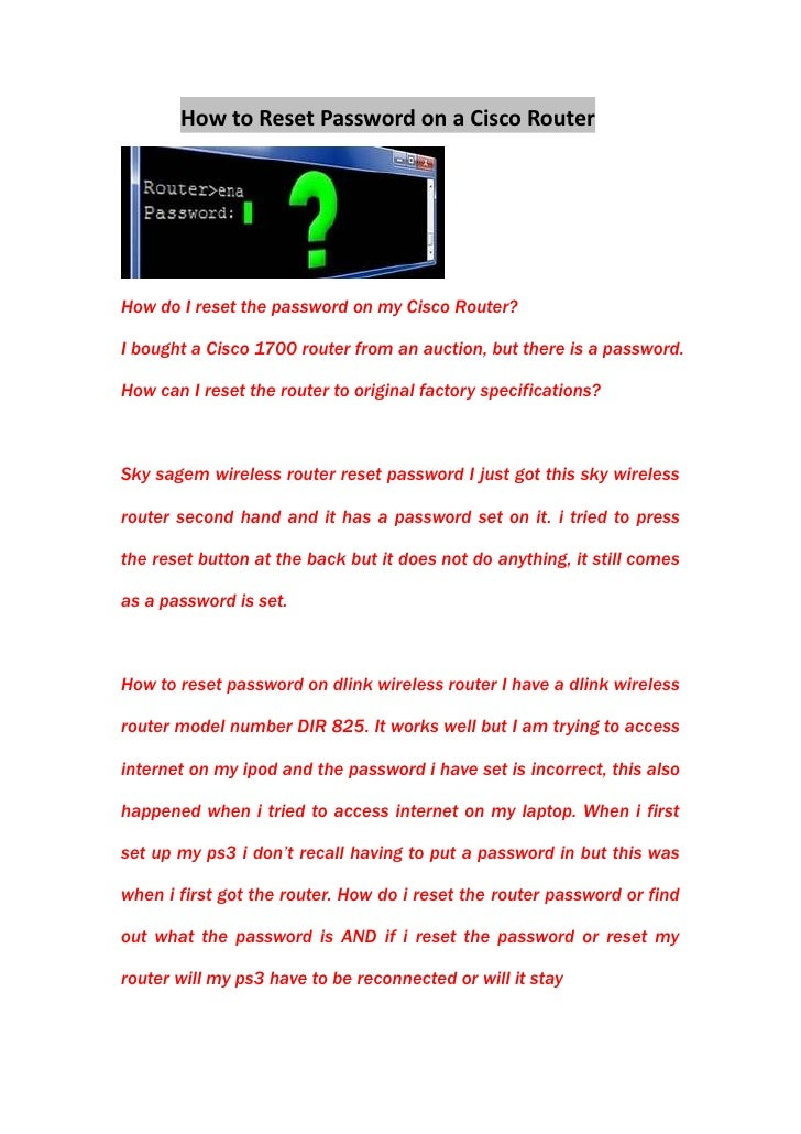 How to Reset Password on a Cisco Router<br />How do I reset the password on my Cisco Router?<br />I bought a Cisco 1700 ro...