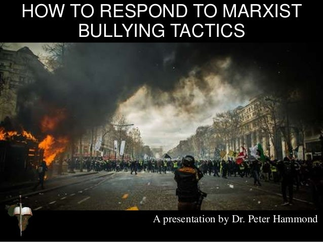 HOW TO RESPOND TO MARXIST BULLYING TACTICS A presentation by Dr. Peter Hammond