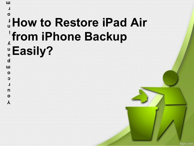 How to Restore iPad Air  from iPhone Backup  Easily?  mpa  ny i  nf  or  mati  r  c  o  You