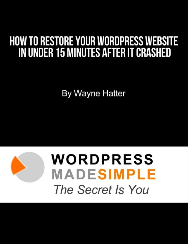Contents WHY DO WORDPRESS WEBSITES CRASH?....................................................... 2 STEPS TO TAKE IN RESTOR...