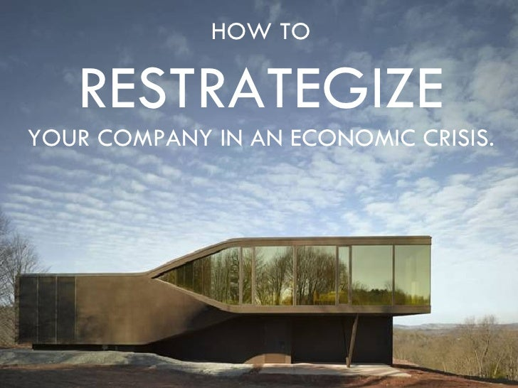 HOW TO RESTRATEGIZE YOUR COMPANY IN AN ECONOMIC CRISIS.