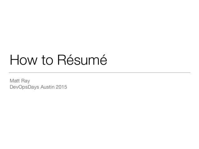 How to rsum how to rsum matt ray devopsdays austin 2015 altavistaventures Image collections