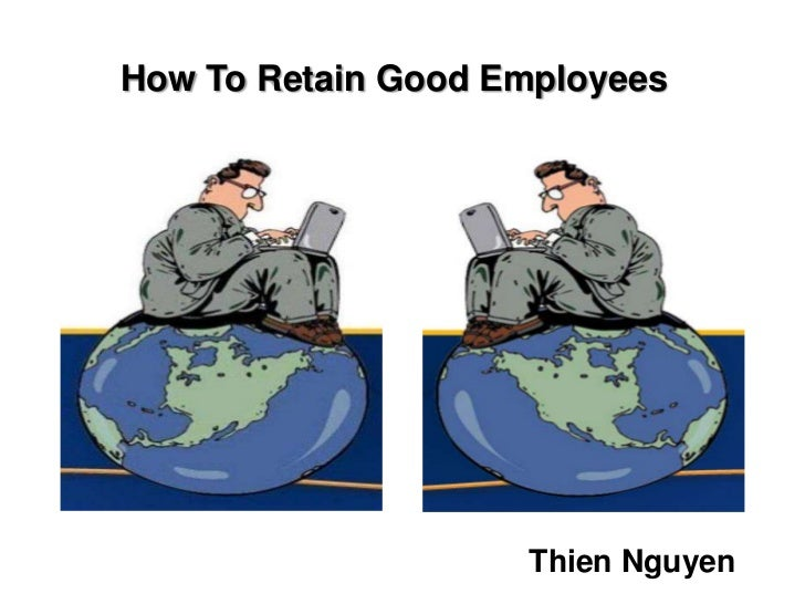 How To Retain Good Employees                    Thien Nguyen
