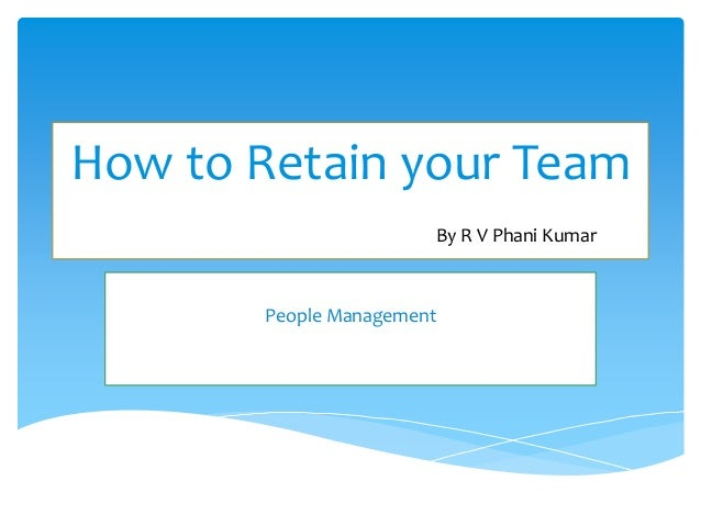 How to Retain your Team By R V Phani Kumar People Management