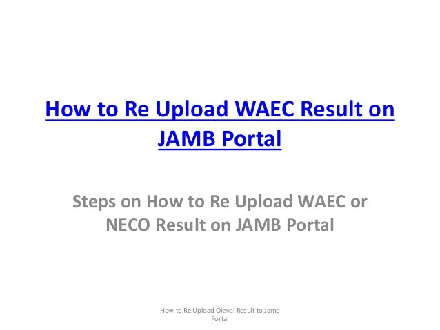 How to Re Upload WAEC Result on JAMB Portal Steps on How to Re Upload WAEC or NECO Result on JAMB Portal How to Re Upload ...