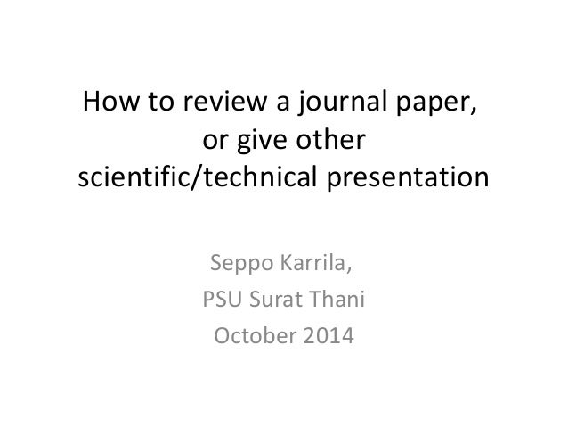 How to review a journal paper,  or give other  scientific/technical presentation  Seppo Karrila,  PSU Surat Thani  October...