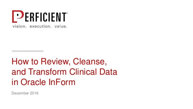 How to Review, Cleanse, and Transform Clinical Data in Oracle InForm December 2016