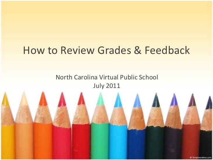 How to ReviewGrades & Feedback<br />North Carolina Virtual Public School<br />July 2011<br />