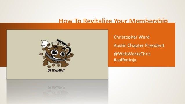Christopher Ward Austin Chapter President @WebWorksChris #coffeninja