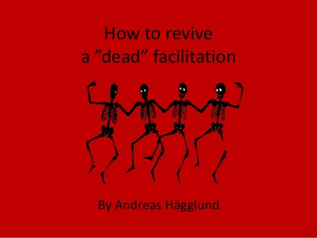 """How to revive a """"dead"""" facilitation  By Andreas Hägglund"""