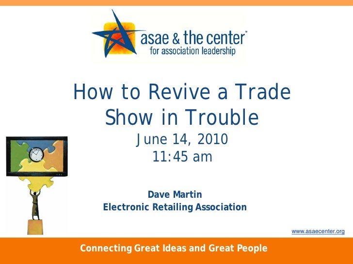 How to Revive a Trade   Show in Trouble            June 14, 2010              11:45 am                Dave Martin     Elec...