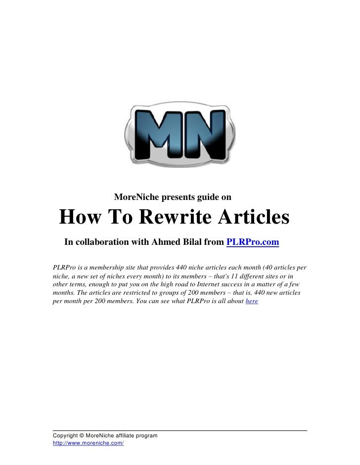 MoreNiche presents guide on    How To Rewrite Articles     In collaboration with Ahmed Bilal from PLRPro.com  PLRPro is a ...