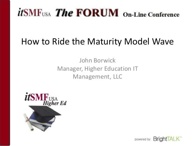 How to Ride the Maturity Model Wave              John Borwick        Manager, Higher Education IT            Management, LLC