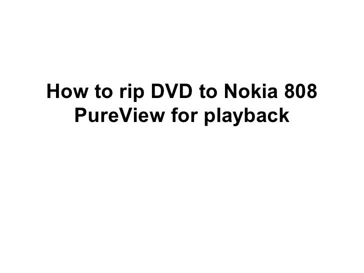 How to rip DVD to Nokia 808  PureView for playback