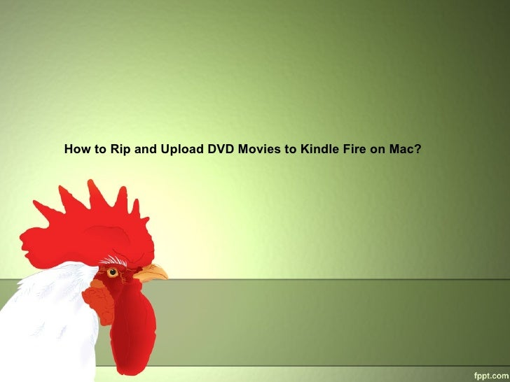 How to Rip and Upload DVD Movies to Kindle Fire on Mac?