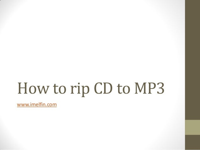 How to rip CD to MP3 www.imelfin.com