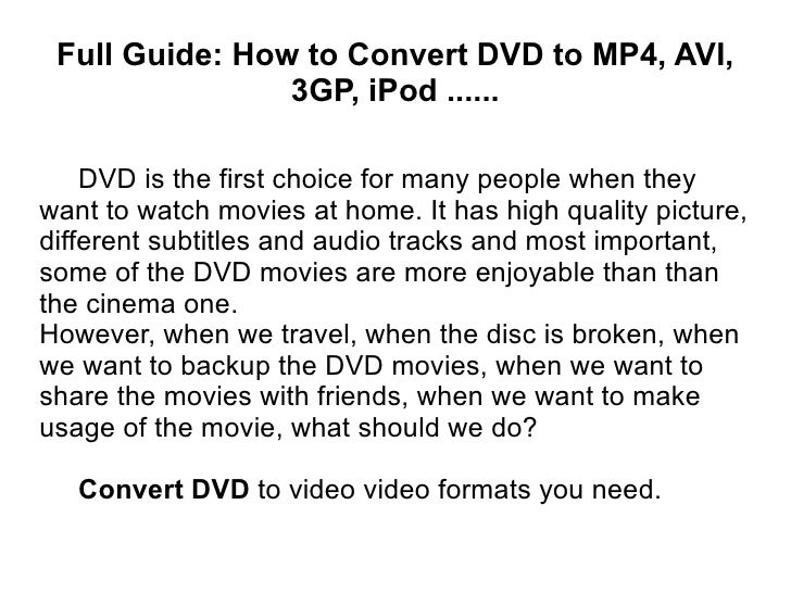 Full Guide: How to Convert DVD to MP4, AVI, 3GP, iPod ...... DVD is the first choice for many people when they want to wat...