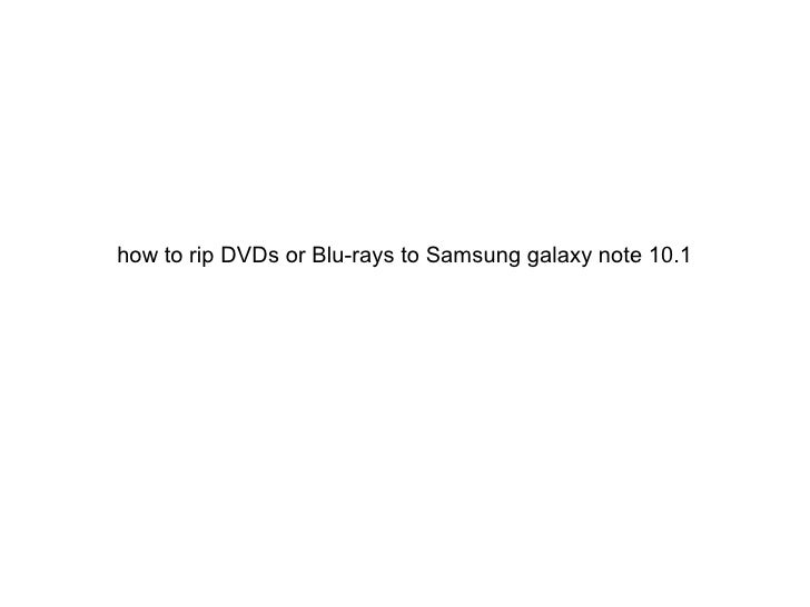 how to rip DVDs or Blu-rays to Samsung galaxy note 10.1