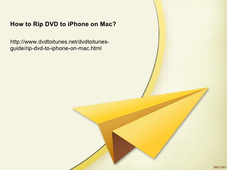 How to Rip DVD to iPhone on Mac?http://www.dvdtoitunes.net/dvdtoitunes-guide/rip-dvd-to-iphone-on-mac.html