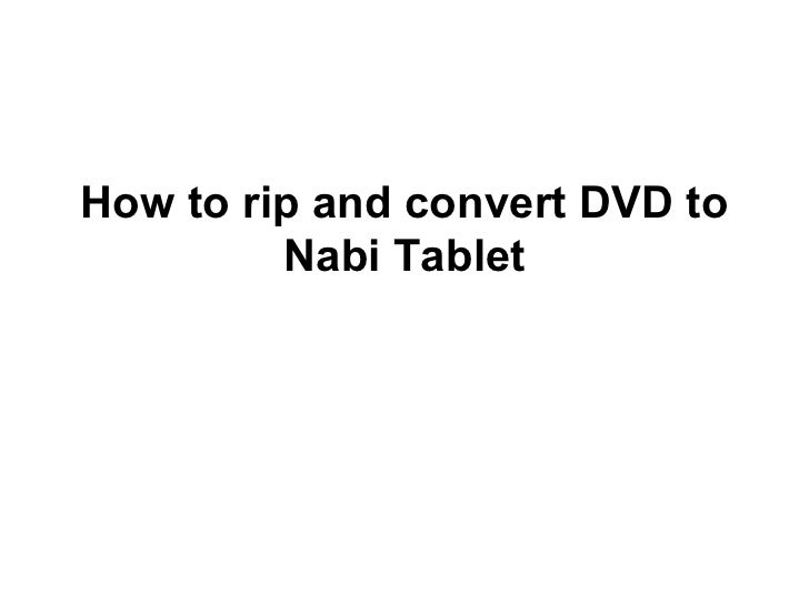 How to rip and convert DVD to         Nabi Tablet