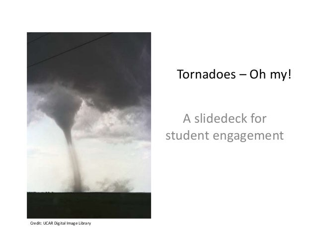 Tornadoes – Oh my! A slidedeck for student engagement Credit: UCAR Digital Image Library