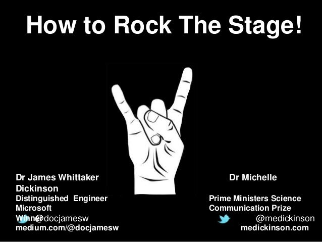 How to Rock The Stage! @docjamesw @medickinson Dr James Whittaker Dr Michelle Dickinson Distinguished Engineer Prime Minis...