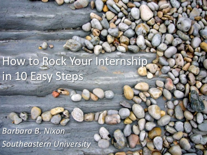 How to Rock Your Internshipin 10 Easy Steps<br />Barbara B. Nixon<br />Southeastern University<br />