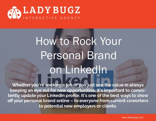 How to Rock Your Personal Brand on LinkedIn Whether you're seeking a job or you just see the value in always keeping an ey...