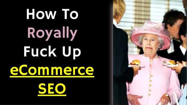 How To Royally Fuck Up eCommerce SEO
