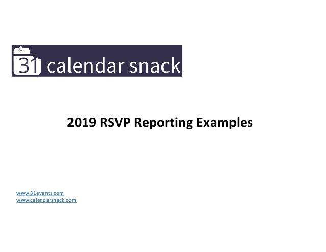 2019 RSVP Reporting Examples www.31events.com www.calendarsnack.com