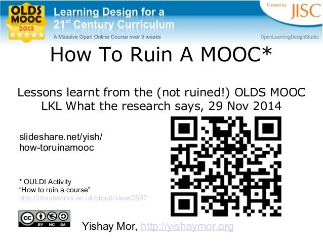 How To Ruin A MOOC* Lessons learnt from the (not ruined!) OLDS MOOC LKL What the research says, 29 Nov 2014 slideshare.net...