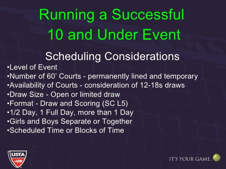 Running a Successful  10 and Under Event <ul><li>Scheduling Considerations </li></ul><ul><li>Level of Event </li></ul><ul>...