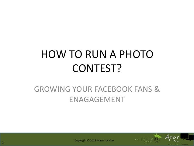 5/22/2013 15/22/2013 11Copyright © 2013 Maverick MavHOW TO RUN A PHOTOCONTEST?GROWING YOUR FACEBOOK FANS &ENAGAGEMENT