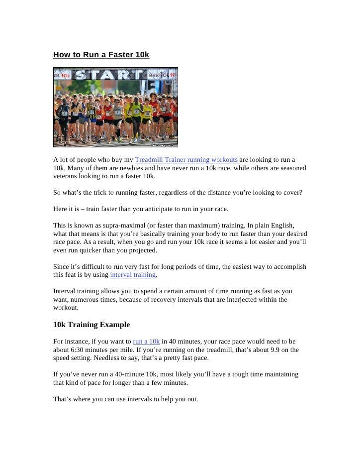 How to Run a Faster 10k     A lot of people who buy my Treadmill Trainer running workouts are looking to run a 10k. Many o...