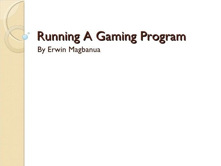 Running A Gaming Program By Erwin Magbanua