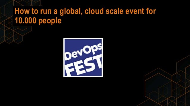 How to run a global, cloud scale event for 10.000 people