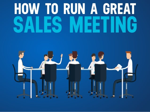 HOW TO RUN A GREAT SALES MEETING